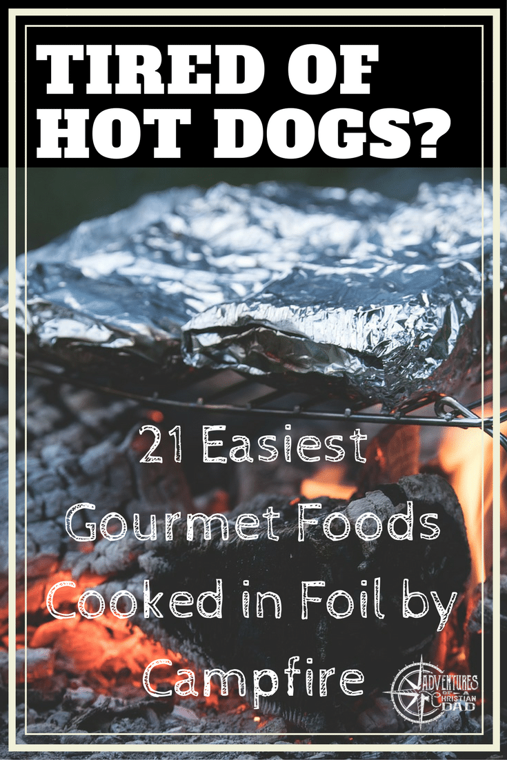 Easiest Gourmet Foods Cooked in Foil by Campfire